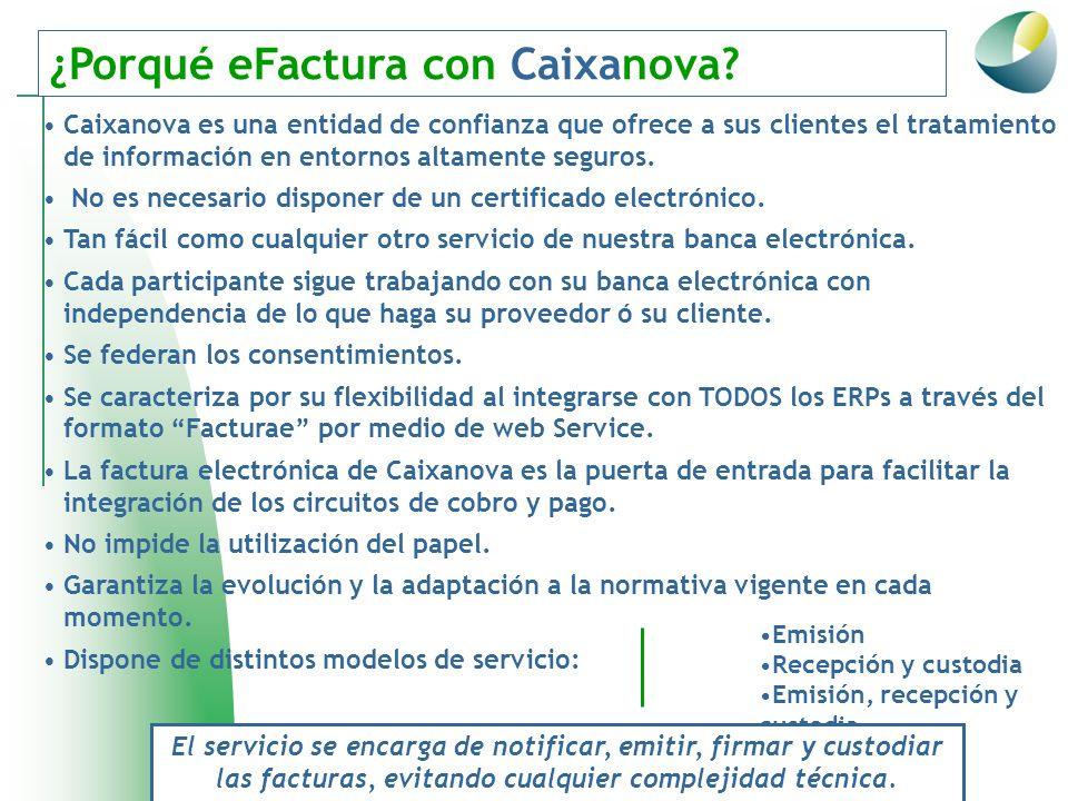 ¿Porqué eFactura con Caixanova? Caixanova es una entidad de confianza que ofrece a sus clientes el tratamiento de información en entornos altamente se