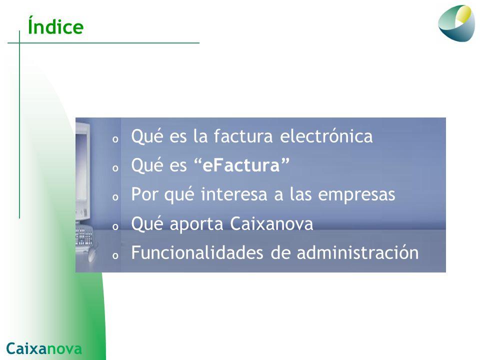 Índice o Qué es la factura electrónica o Qué es eFactura o Por qué interesa a las empresas o Qué aporta Caixanova o Funcionalidades de administración