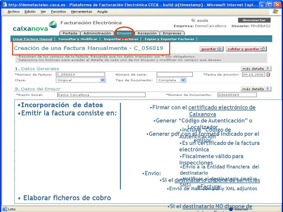 Incorporación de datos Emitir la factura consiste en: Elaborar ficheros de cobro Firmar con el certificado electrónico de Caixanova Generar Código de