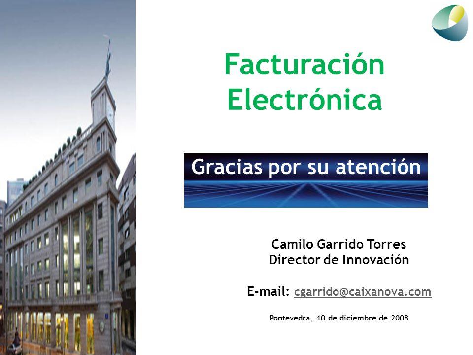 Facturación Electrónica Camilo Garrido Torres Director de Innovación E-mail: cgarrido@caixanova.com cgarrido@caixanova.com Pontevedra, 10 de diciembre