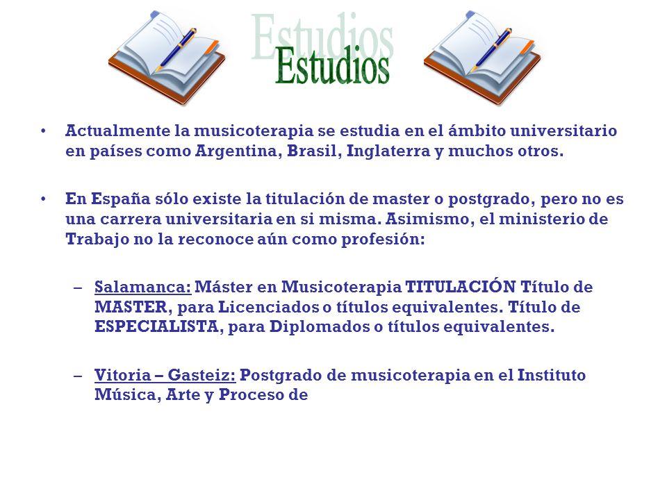 Actualmente la musicoterapia se estudia en el ámbito universitario en países como Argentina, Brasil, Inglaterra y muchos otros. En España sólo existe