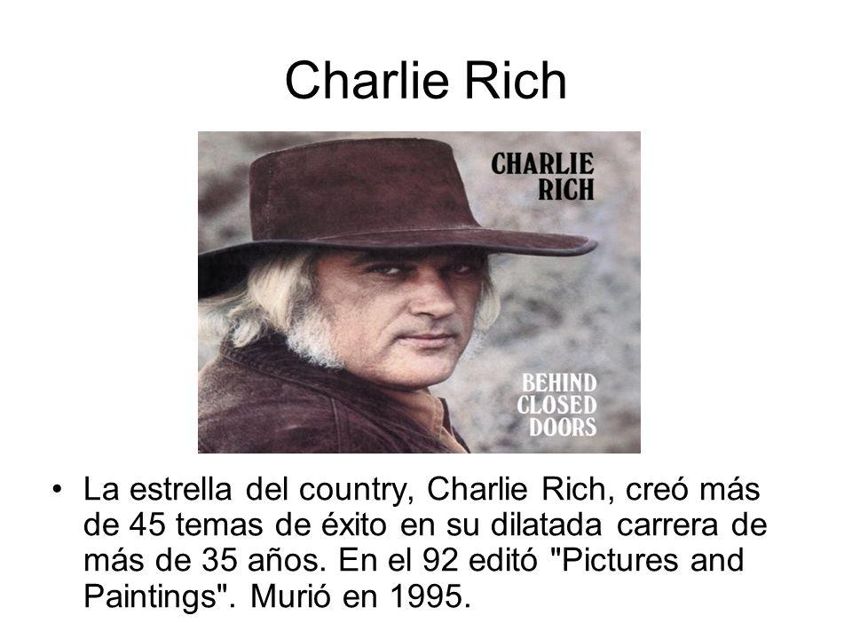 Charlie Rich La estrella del country, Charlie Rich, creó más de 45 temas de éxito en su dilatada carrera de más de 35 años.