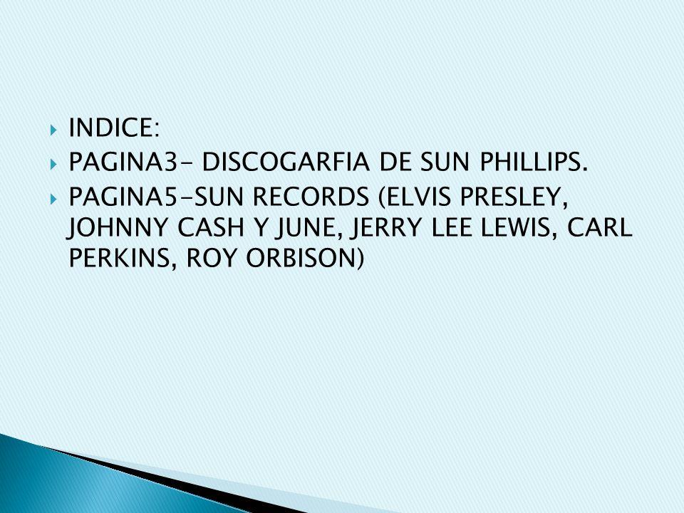 INDICE: PAGINA3- DISCOGARFIA DE SUN PHILLIPS.