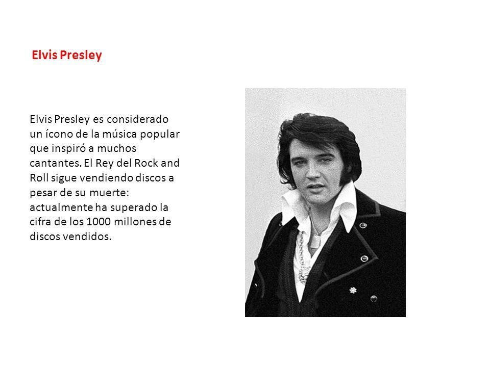 Elvis Presley Elvis Presley es considerado un ícono de la música popular que inspiró a muchos cantantes. El Rey del Rock and Roll sigue vendiendo disc