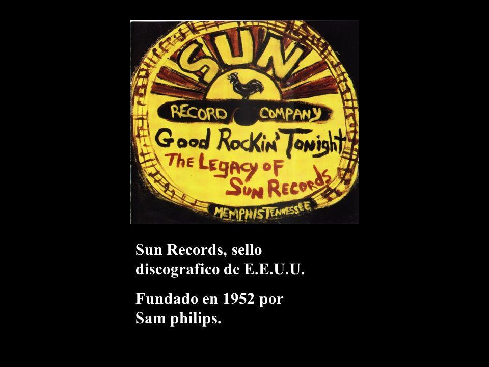 Sun Records, sello discografico de E.E.U.U. Fundado en 1952 por Sam philips.