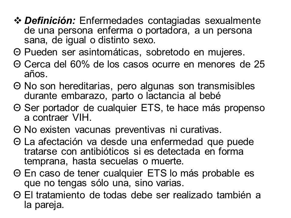 Definición: Enfermedades contagiadas sexualmente de una persona enferma o portadora, a un persona sana, de igual o distinto sexo. ΘPueden ser asintomá