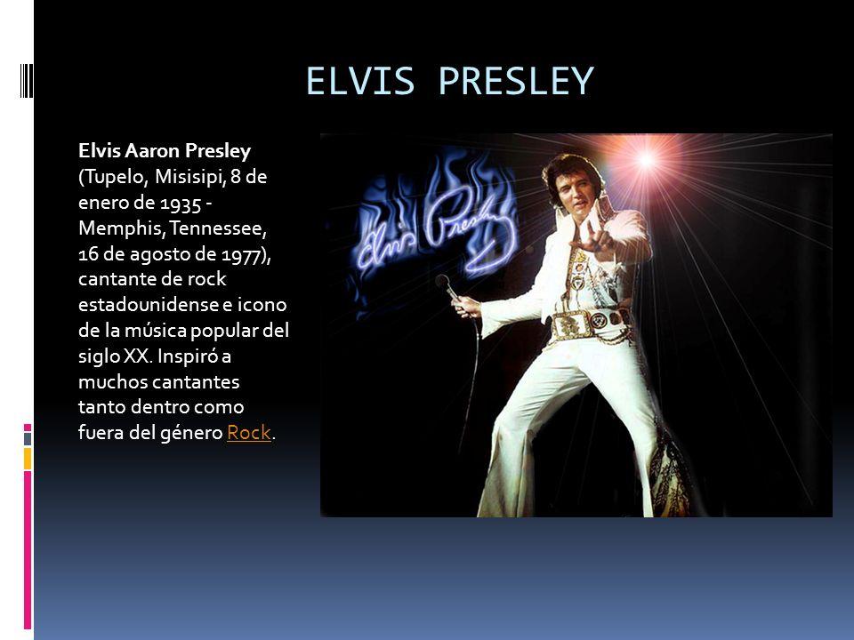 ELVIS PRESLEY Elvis Aaron Presley (Tupelo, Misisipi, 8 de enero de 1935 - Memphis, Tennessee, 16 de agosto de 1977), cantante de rock estadounidense e