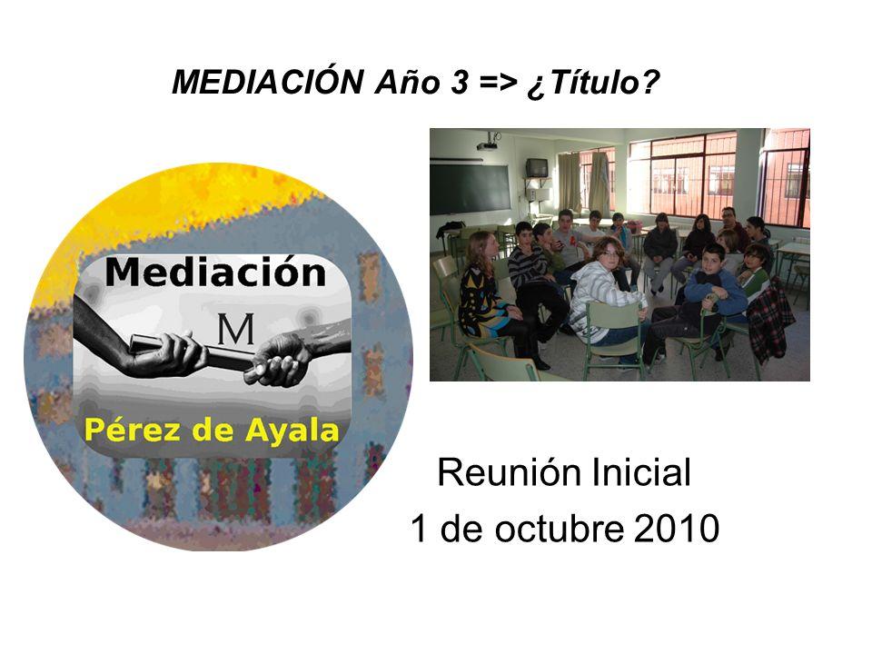 MEDIACIÓN Año 3 => ¿Título? Reunión Inicial 1 de octubre 2010