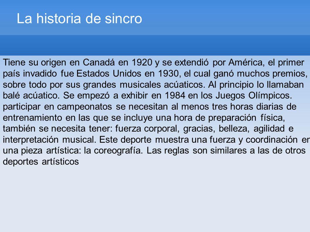 La historia de sincro Tiene su origen en Canadá en 1920 y se extendió por América, el primer país invadido fue Estados Unidos en 1930, el cual ganó muchos premios, sobre todo por sus grandes musicales acúaticos.