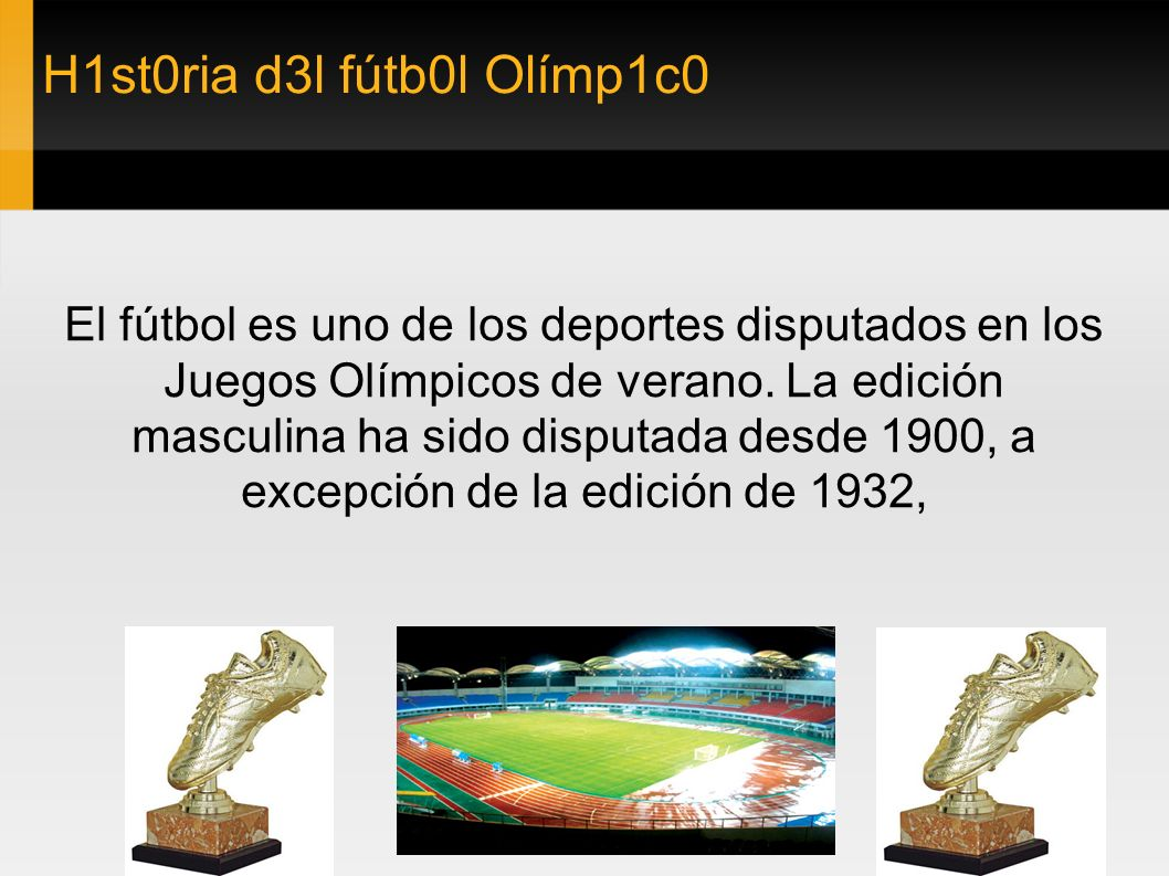 H1st0ria d3l fútb0l Olímp1c0 El fútbol es uno de los deportes disputados en los Juegos Olímpicos de verano. La edición masculina ha sido disputada des