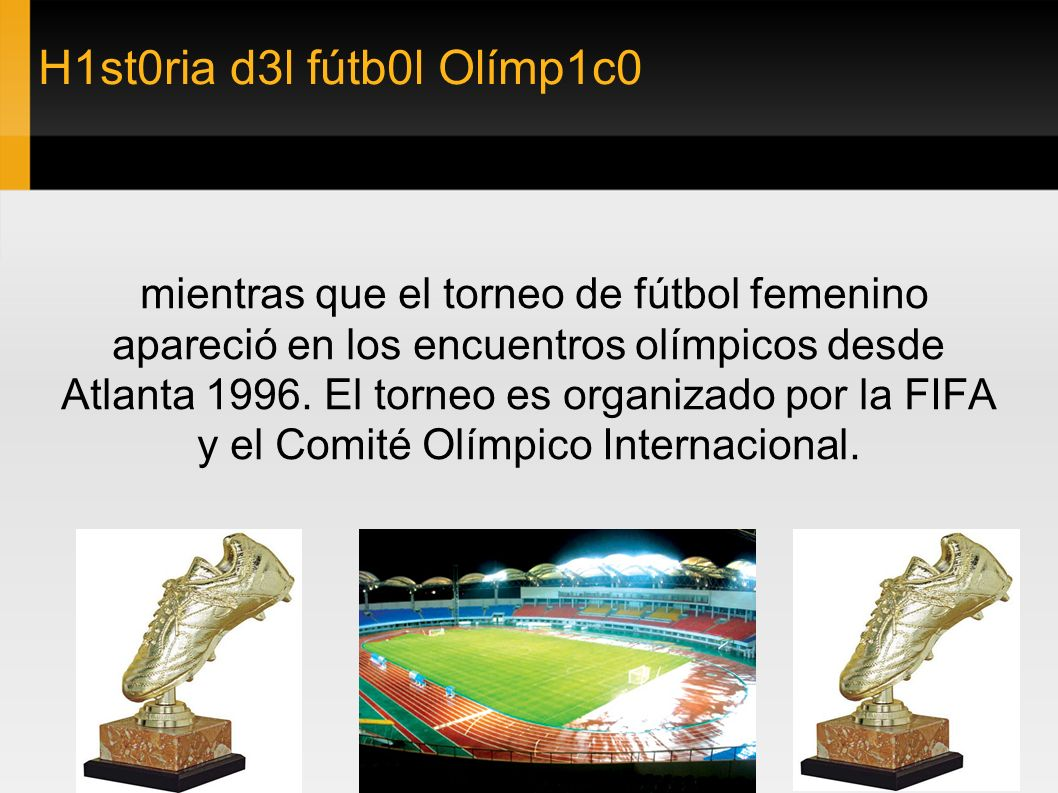 H1st0ria d3l fútb0l Olímp1c0 mientras que el torneo de fútbol femenino apareció en los encuentros olímpicos desde Atlanta 1996. El torneo es organizad