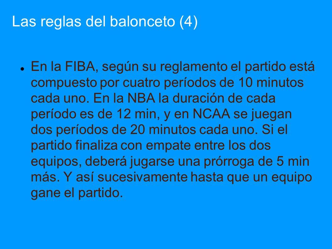 Las reglas del balonceto (4) En la FIBA, según su reglamento el partido está compuesto por cuatro períodos de 10 minutos cada uno. En la NBA la duraci
