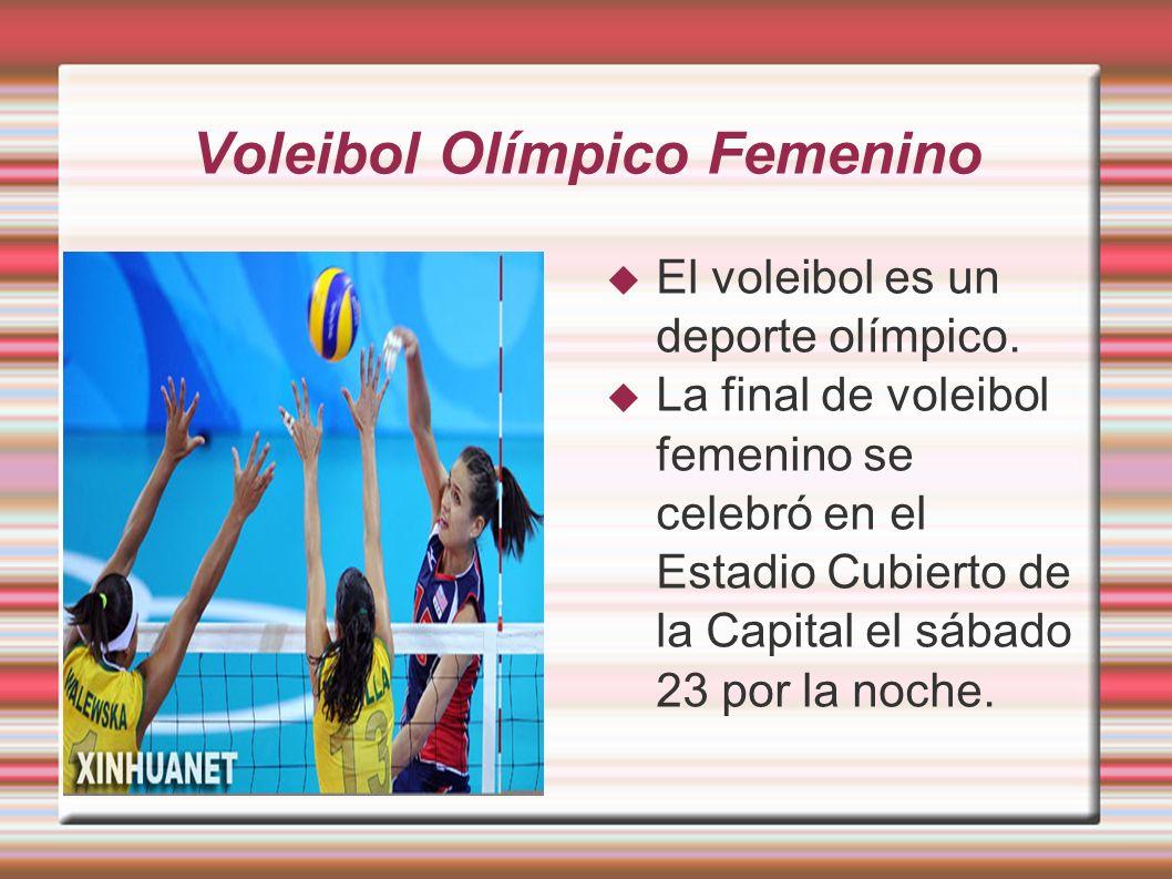 Voleibol Olímpico Femenino El voleibol es un deporte olímpico. La final de voleibol femenino se celebró en el Estadio Cubierto de la Capital el sábado