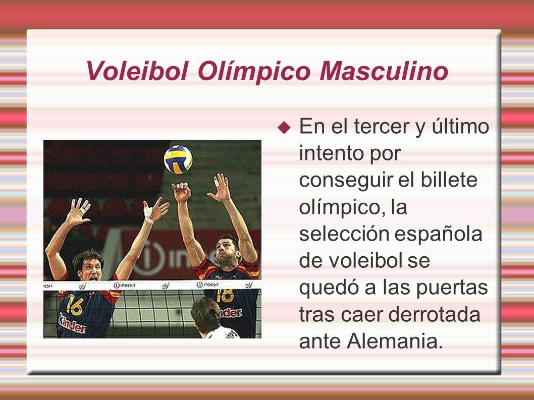 Voleibol Olímpico Masculino En el tercer y último intento por conseguir el billete olímpico, la selección española de voleibol se quedó a las puertas