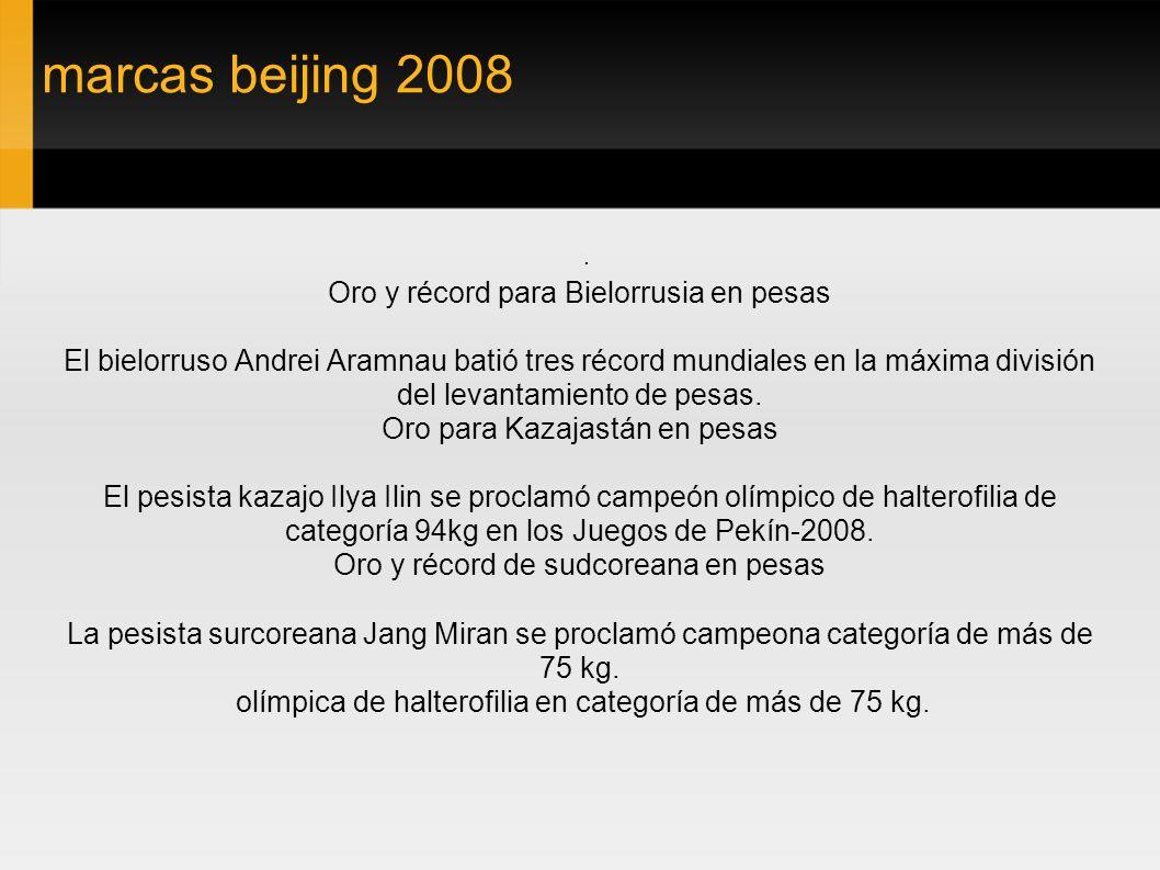 marcas beijing 2008. Oro y récord para Bielorrusia en pesas El bielorruso Andrei Aramnau batió tres récord mundiales en la máxima división del levanta