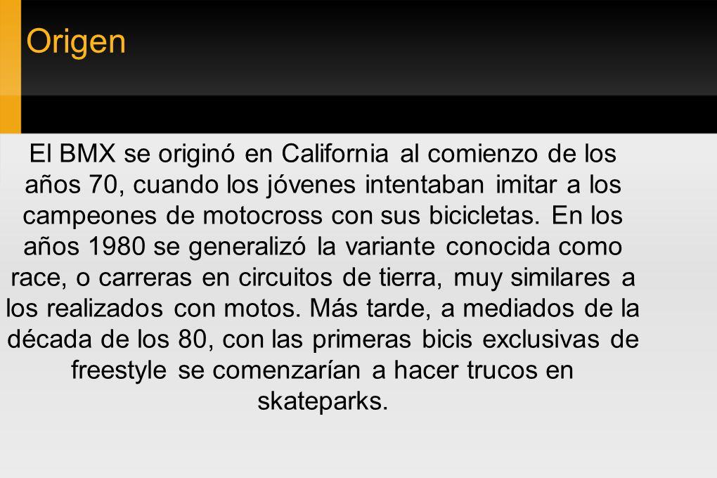 Origen El BMX se originó en California al comienzo de los años 70, cuando los jóvenes intentaban imitar a los campeones de motocross con sus bicicletas.