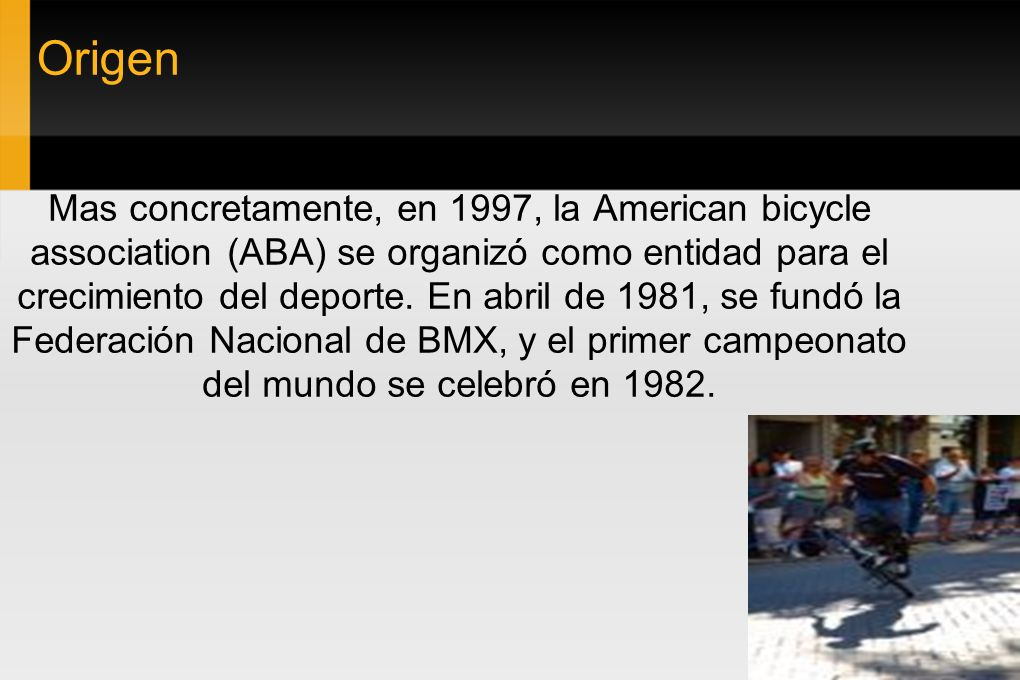 Origen Mas concretamente, en 1997, la American bicycle association (ABA) se organizó como entidad para el crecimiento del deporte.