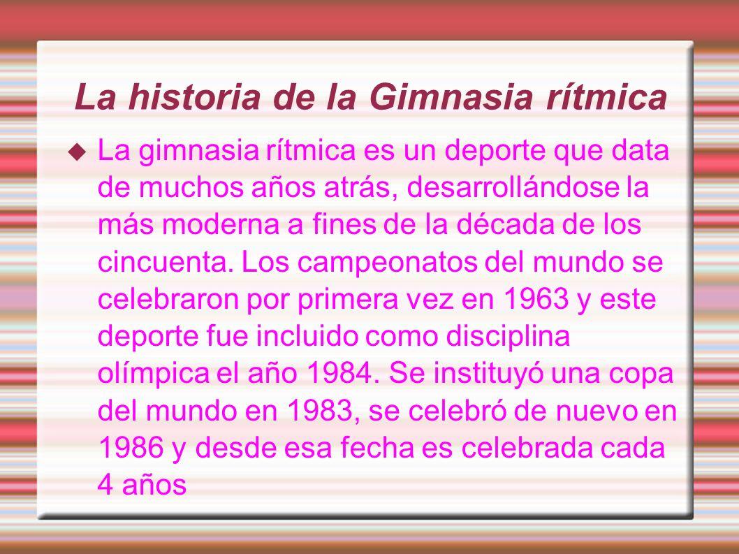El uso de la Gimnasia Rítmica La gimnasia rítmica moderna se desarrolló a finales de la década de 1950. En este deporte, sólo para mujeres, las discip