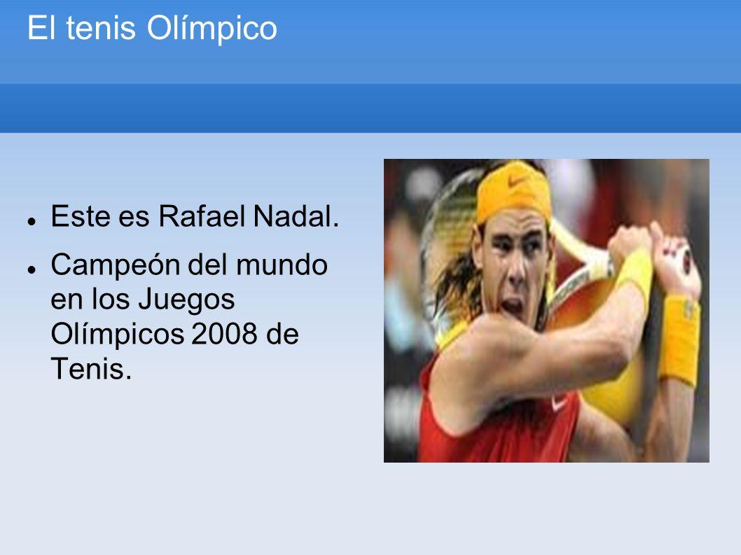 El tenis Olímpico Este es Rafael Nadal. Campeón del mundo en los Juegos Olímpicos 2008 de Tenis.