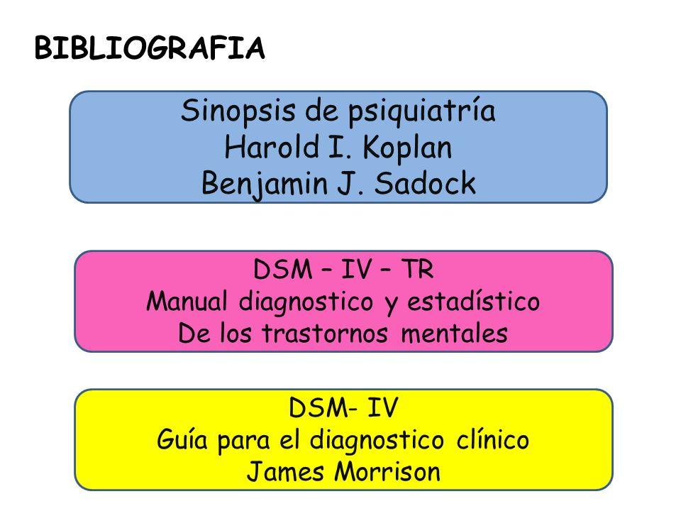 BIBLIOGRAFIA Sinopsis de psiquiatría Harold I. Koplan Benjamin J. Sadock DSM – IV – TR Manual diagnostico y estadístico De los trastornos mentales DSM