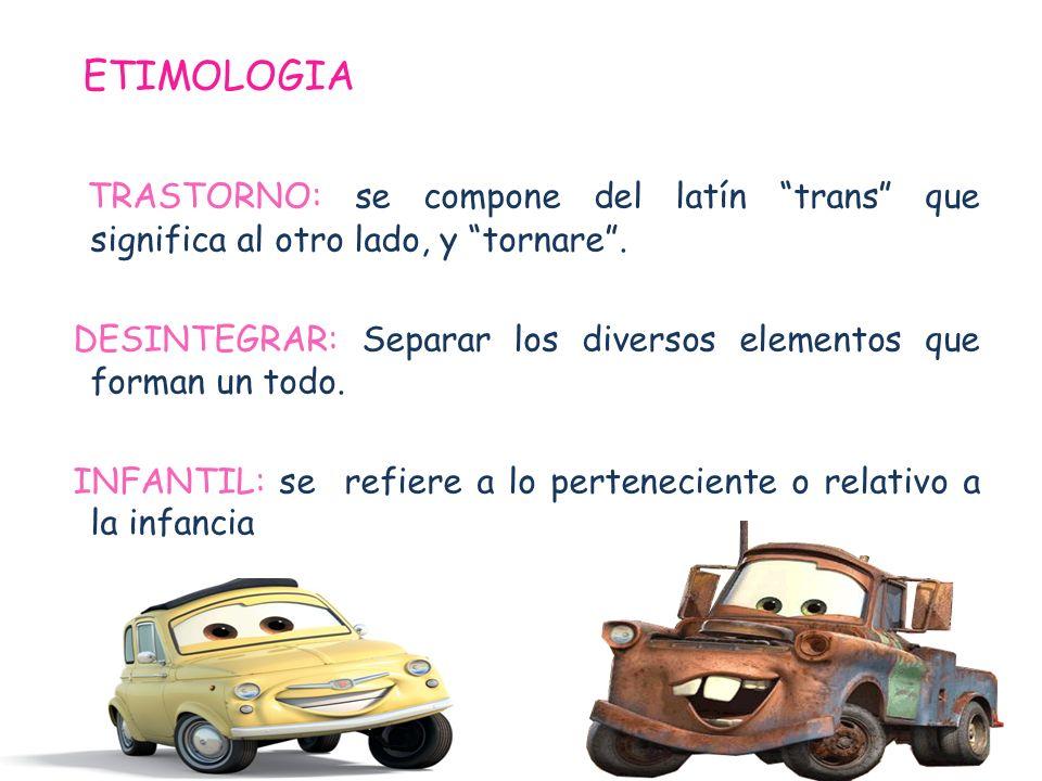 ETIMOLOGIA TRASTORNO: se compone del latín trans que significa al otro lado, y tornare. DESINTEGRAR: Separar los diversos elementos que forman un todo