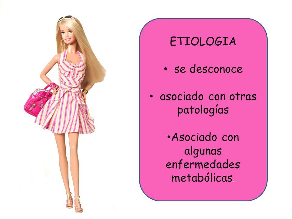 Lkdfd ETIOLOGIA se desconoce asociado con otras patologías Asociado con algunas enfermedades metabólicas.