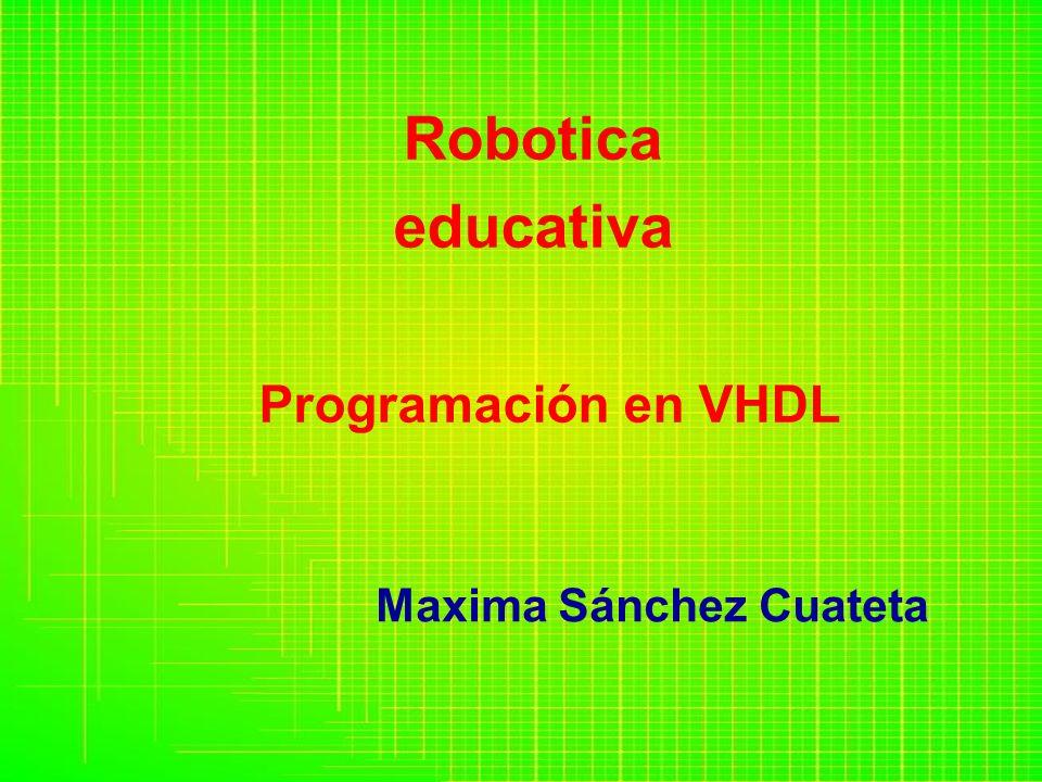 Robotica educativa Maxima Sánchez Cuateta Programación en VHDL