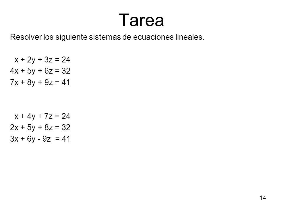Tarea Resolver los siguiente sistemas de ecuaciones lineales. x + 2y + 3z = 24 4x + 5y + 6z = 32 7x + 8y + 9z = 41 x + 4y + 7z = 24 2x + 5y + 8z = 32