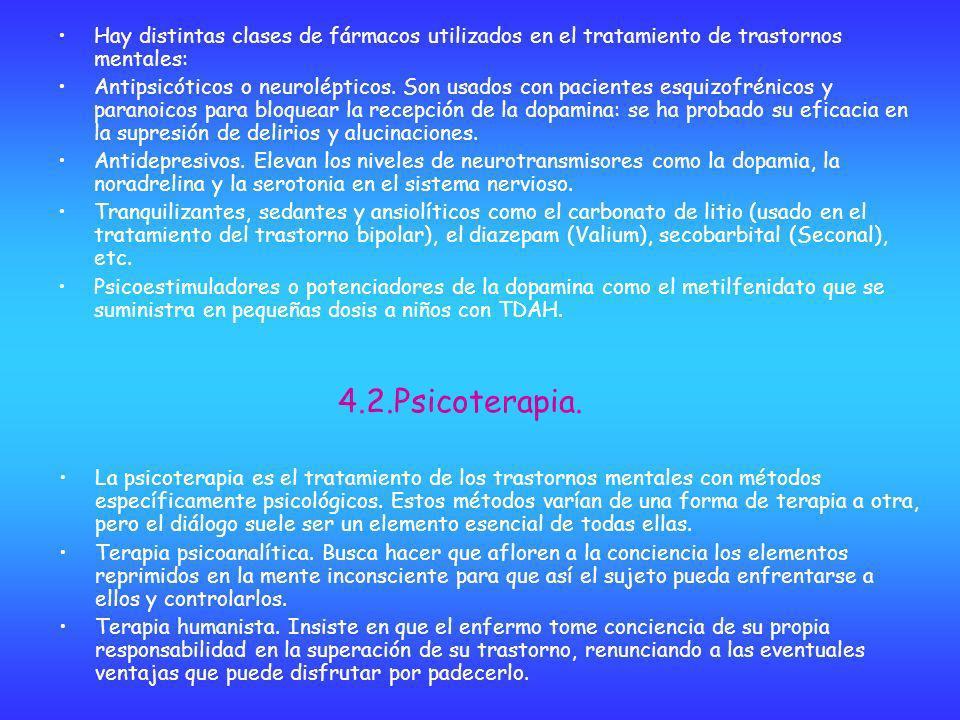 Hay distintas clases de fármacos utilizados en el tratamiento de trastornos mentales: Antipsicóticos o neurolépticos. Son usados con pacientes esquizo