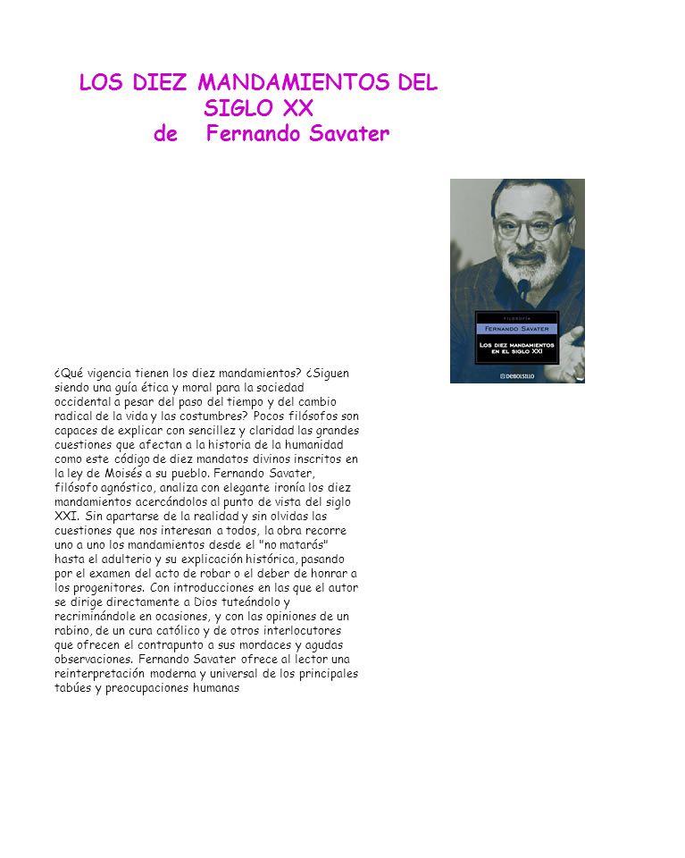 LOS DIEZ MANDAMIENTOS DEL SIGLO XX de Fernando Savater ¿Qué vigencia tienen los diez mandamientos? ¿Siguen siendo una guía ética y moral para la socie