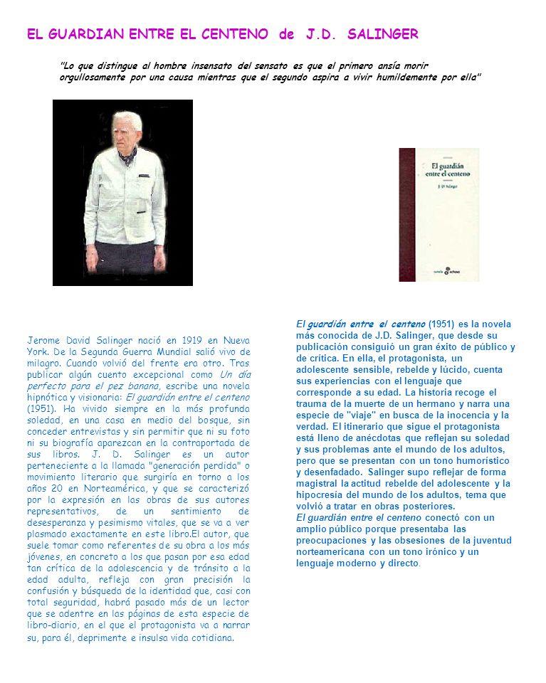 EL GUARDIAN ENTRE EL CENTENO de J.D. SALINGER QUIÉN FUE J.D. SALINGER? Jerome David Salinger nació en 1919 en Nueva York. De la Segunda Guerra Mundial