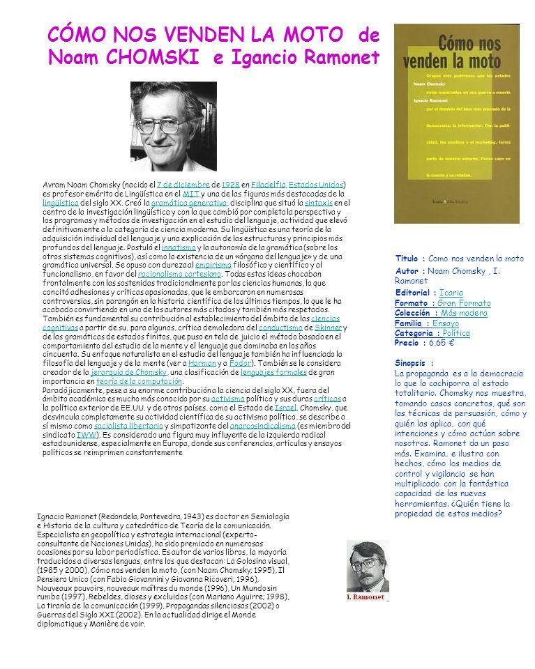 CÓMO NOS VENDEN LA MOTO de Noam CHOMSKI e Igancio Ramonet Titulo : Como nos venden la moto Autor : Noam Chomsky, I. Ramonet Editorial : Icaria Formato