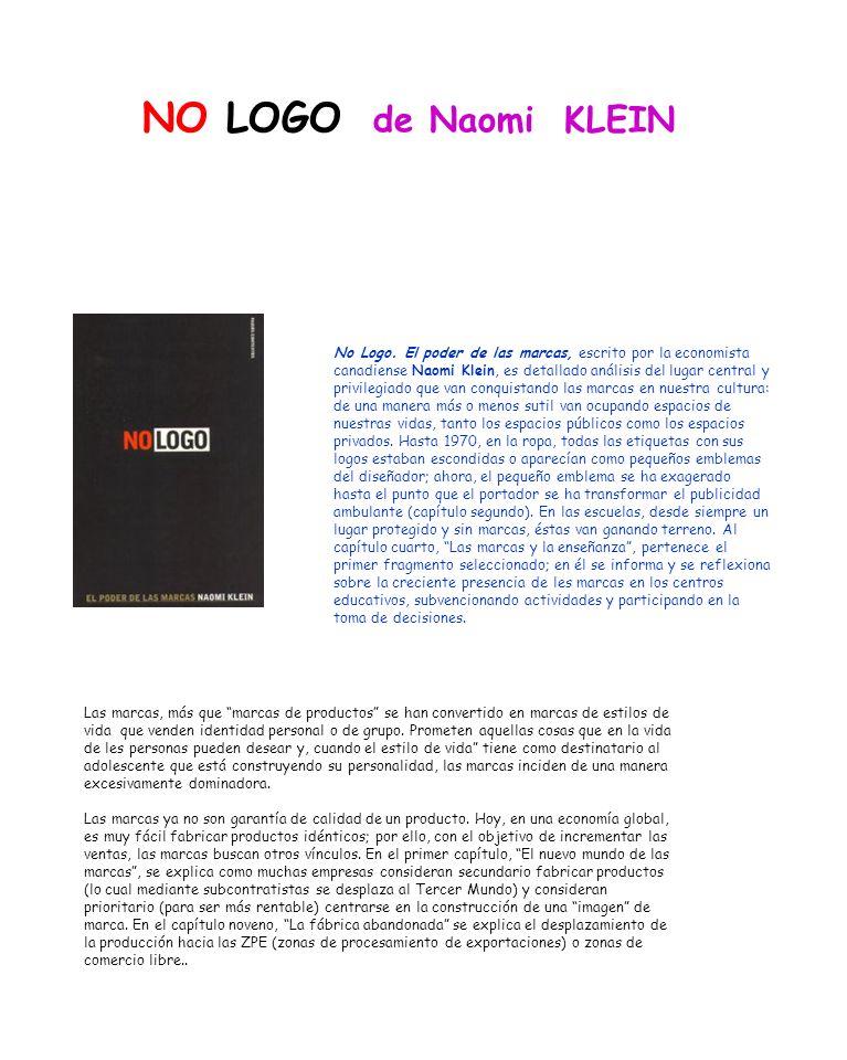 No Logo. El poder de las marcas, escrito por la economista canadiense Naomi Klein, es detallado análisis del lugar central y privilegiado que van conq