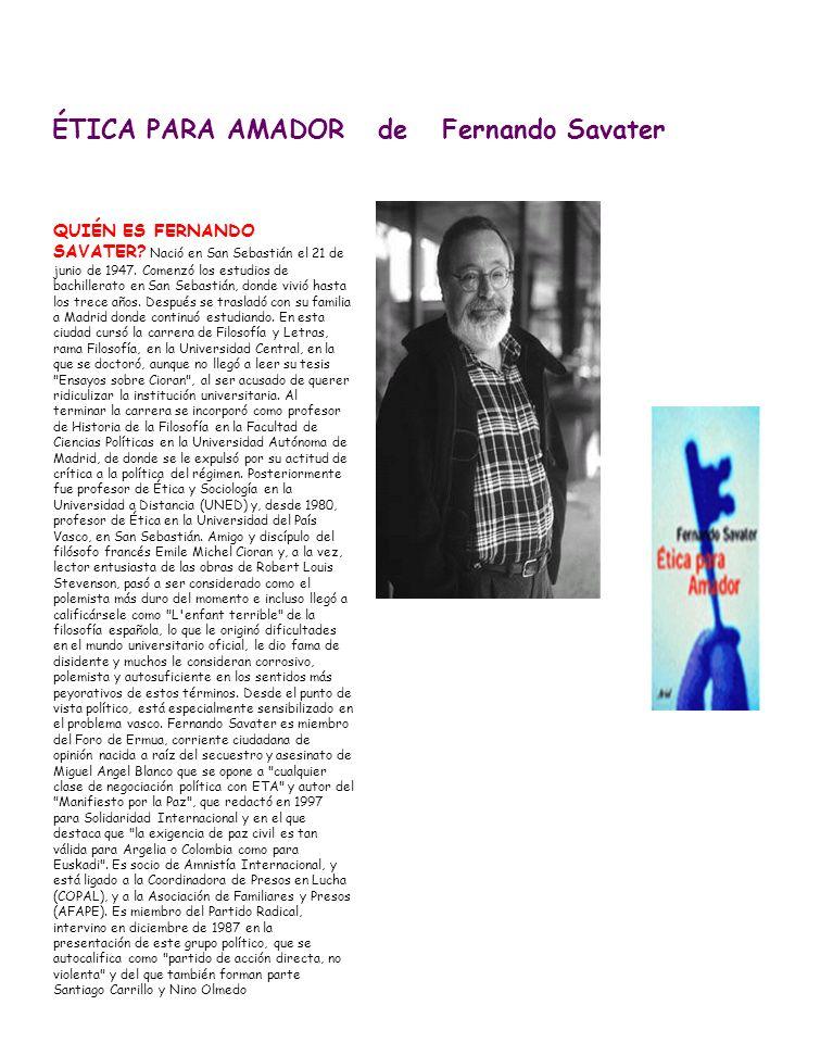 ÉTICA PARA AMADOR de Fernando Savater QUIÉN ES FERNANDO SAVATER? Nació en San Sebastián el 21 de junio de 1947. Comenzó los estudios de bachillerato e