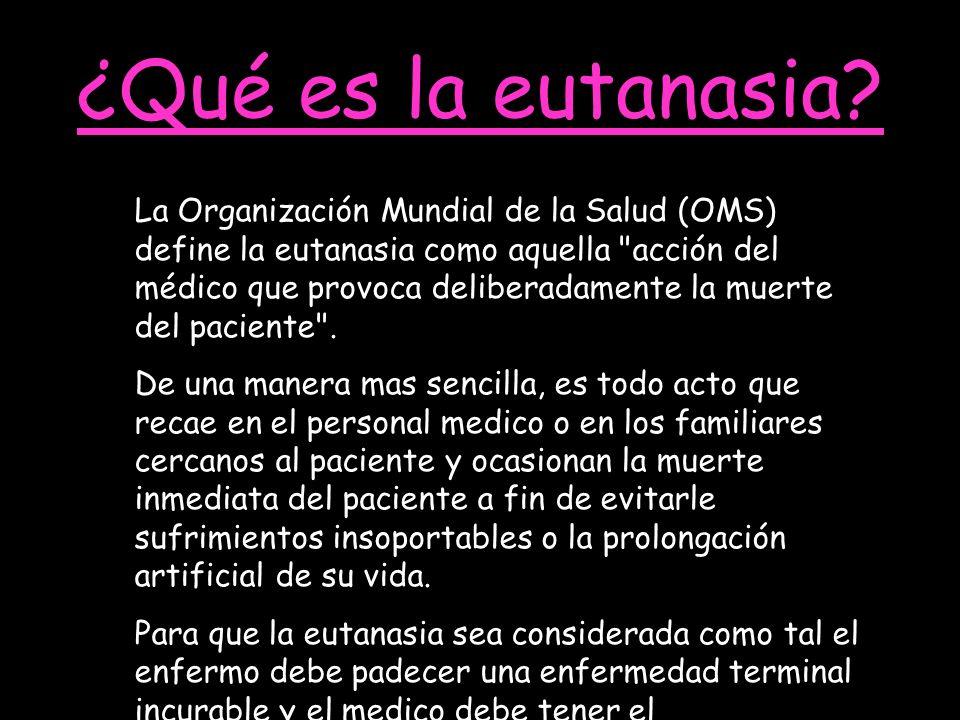¿Qué es la eutanasia? La Organización Mundial de la Salud (OMS) define la eutanasia como aquella