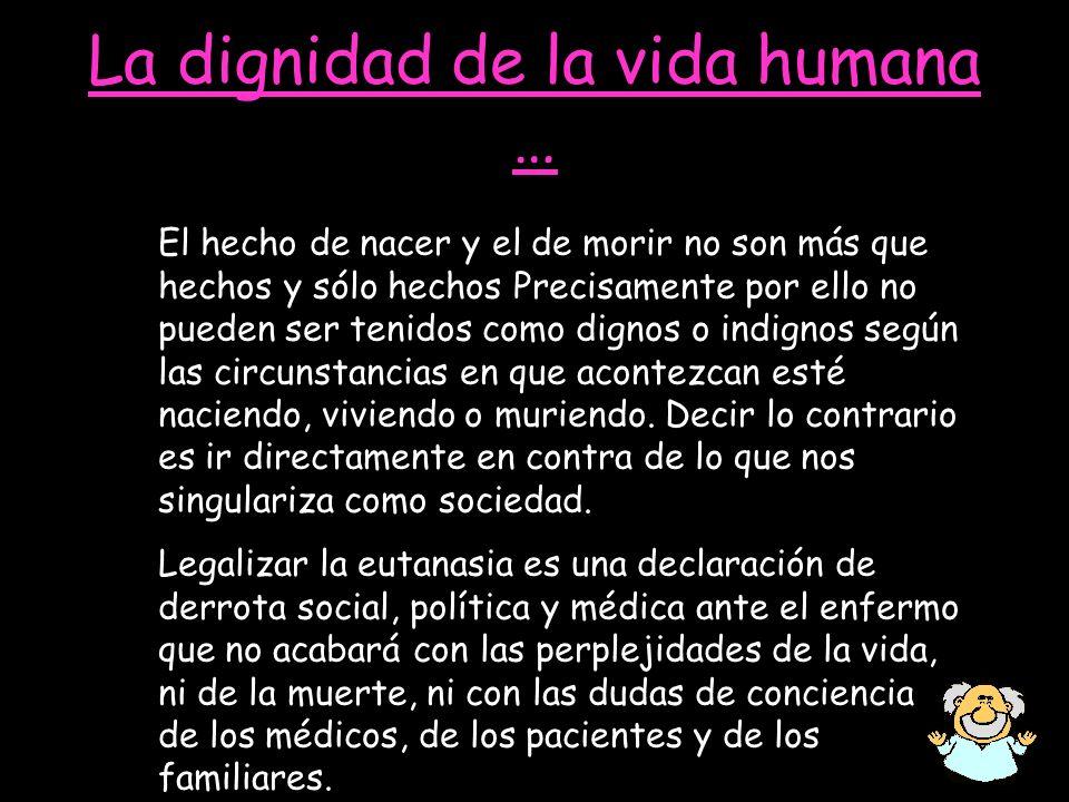 La dignidad de la vida humana … El hecho de nacer y el de morir no son más que hechos y sólo hechos Precisamente por ello no pueden ser tenidos como d