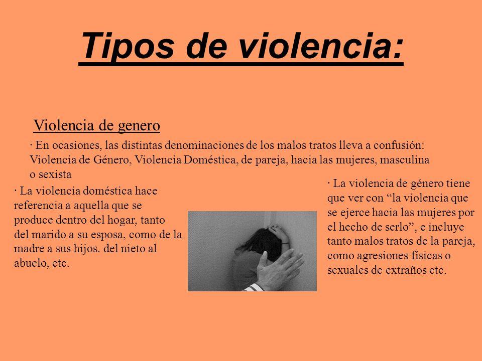 Tipos de violencia: Violencia de genero · En ocasiones, las distintas denominaciones de los malos tratos lleva a confusión: Violencia de Género, Viole