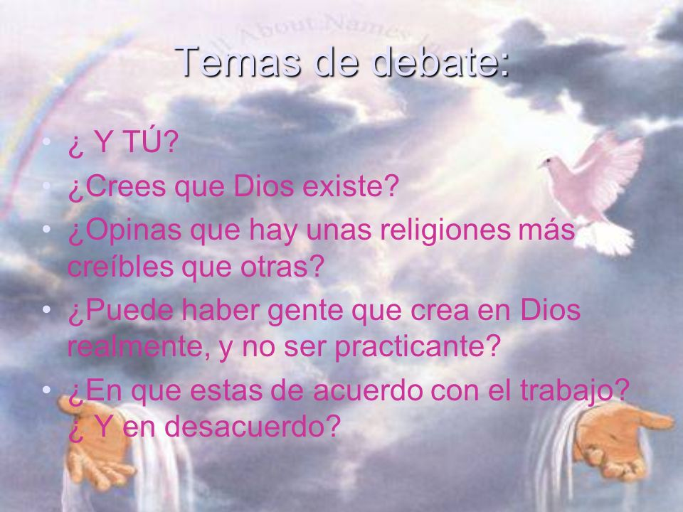Temas de debate: ¿ Y TÚ. ¿Crees que Dios existe.