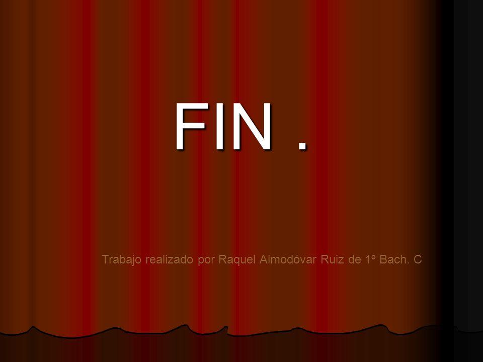 FIN. Trabajo realizado por Raquel Almodóvar Ruiz de 1º Bach. C