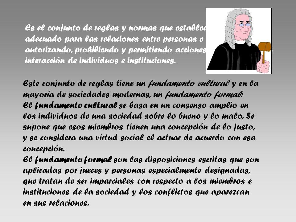 Es el conjunto de reglas y normas que establecen un marco adecuado para las relaciones entre personas e instituciones, autorizando, prohibiendo y perm