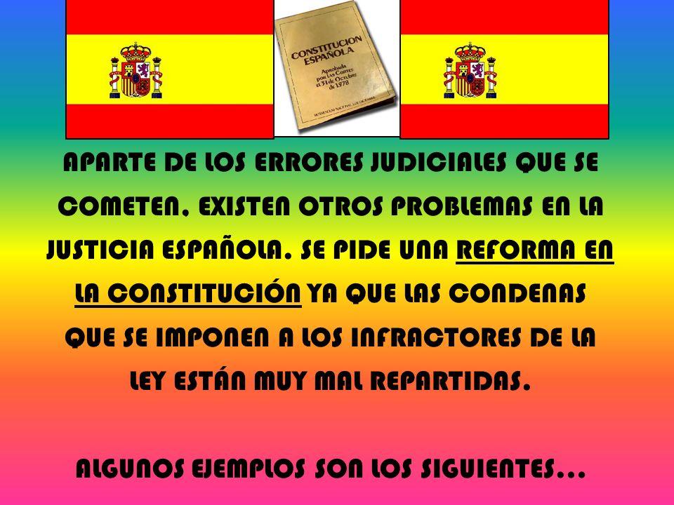 APARTE DE LOS ERRORES JUDICIALES QUE SE COMETEN, EXISTEN OTROS PROBLEMAS EN LA JUSTICIA ESPAÑOLA. SE PIDE UNA REFORMA EN LA CONSTITUCIÓN YA QUE LAS CO