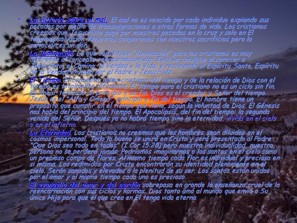 La victoria sobre el mal. El mal no es vencido por cada individuo expiando sus pecados por medio de transmigraciones a otras formas de vida. Los crist