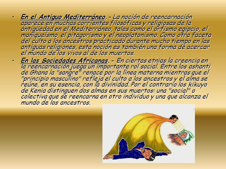 En el Antiguo Mediterráneo.- La noción de reencarnación aparece en muchas corrientes filosóficas y religiosas de la antigüedad en el Mediterráneo, tal