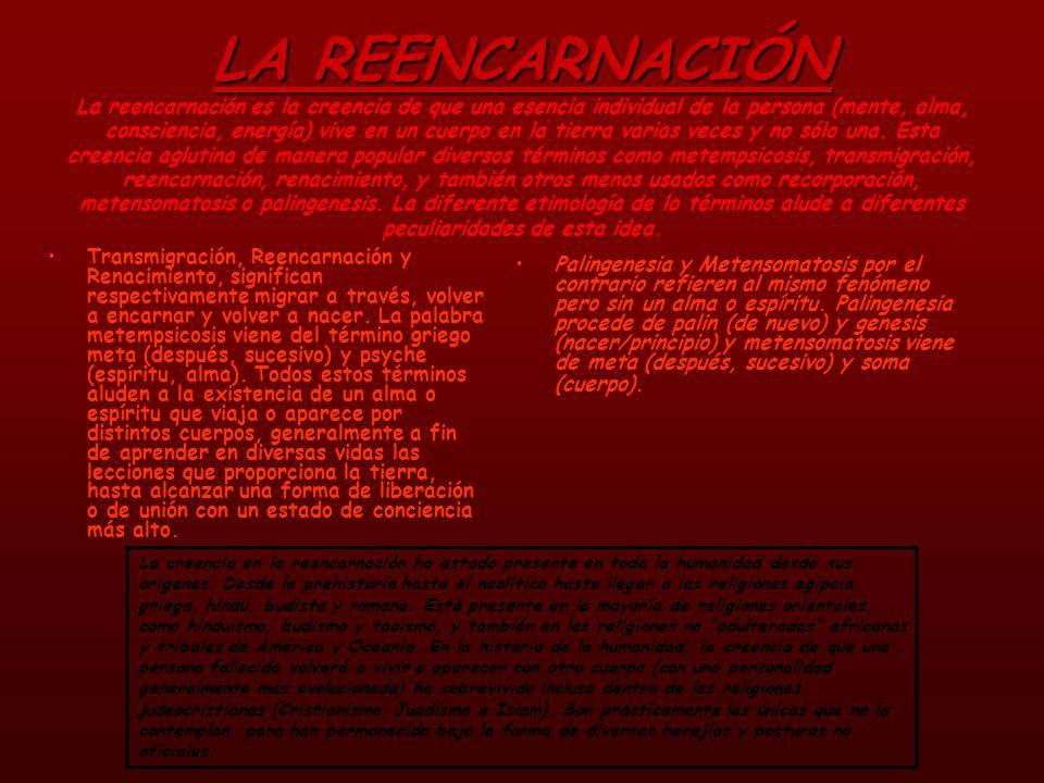 LA REENCARNACIÓN LA REENCARNACIÓN La reencarnación es la creencia de que una esencia individual de la persona (mente, alma, consciencia, energía) vive