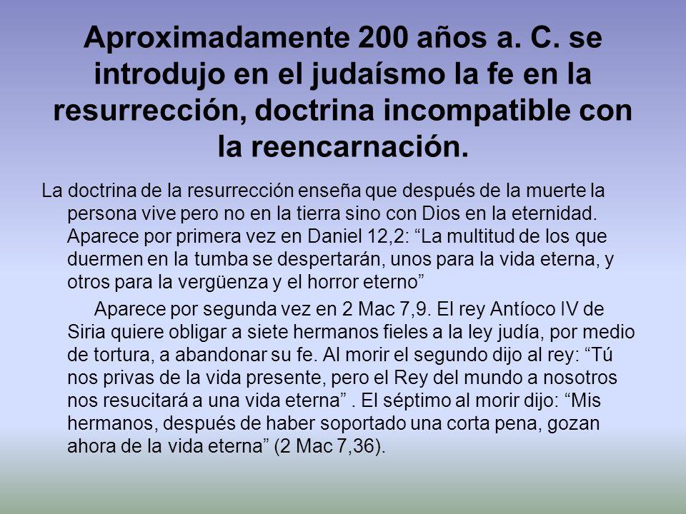 Aproximadamente 200 años a. C. se introdujo en el judaísmo la fe en la resurrección, doctrina incompatible con la reencarnación. La doctrina de la res