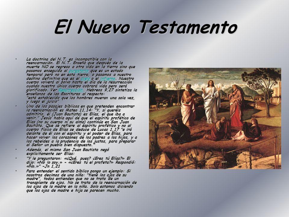 El Nuevo Testamento La doctrina del N.T. es incompatible con la reencarnación. El N.T. Enseña que después de la muerte NO se regresa a otra vida en la