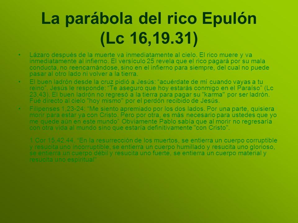 La parábola del rico Epulón (Lc 16,19.31) Lázaro después de la muerte va inmediatamente al cielo. El rico muere y va inmediatamente al infierno. El ve