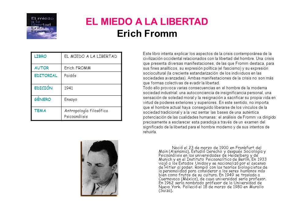 EL MIEDO A LA LIBERTAD Erich Fromm Nació el 23 de marzo de 1900 en Frankfurt del Main (Alemania). Estudió Derecho y después Sociología y Psicoanálisis