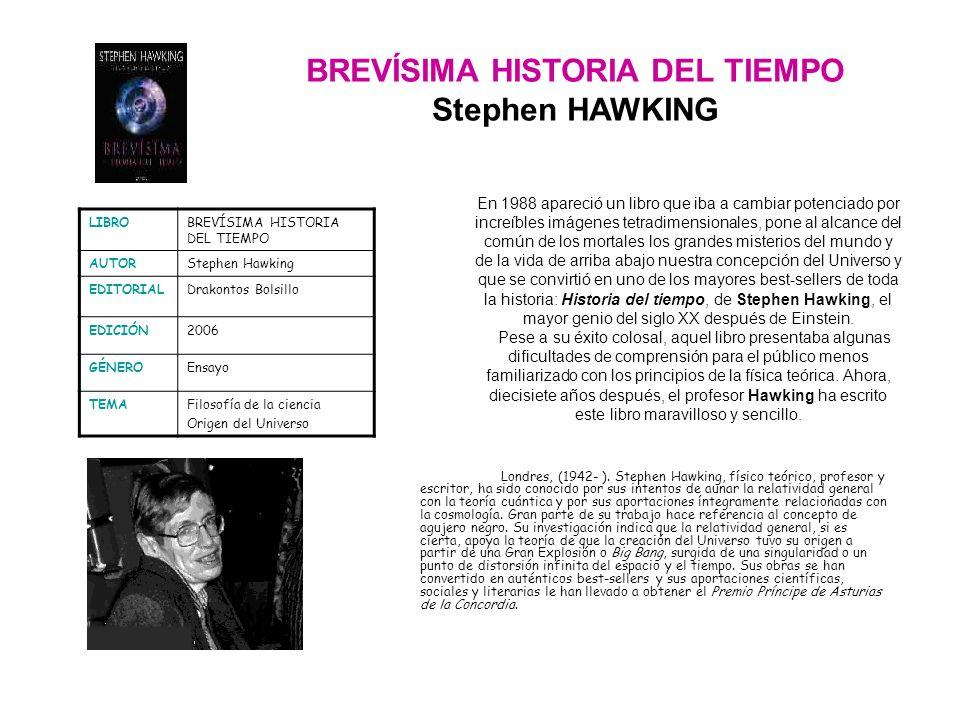 BREVÍSIMA HISTORIA DEL TIEMPO Stephen HAWKING Londres, (1942- ). Stephen Hawking, físico teórico, profesor y escritor, ha sido conocido por sus intent