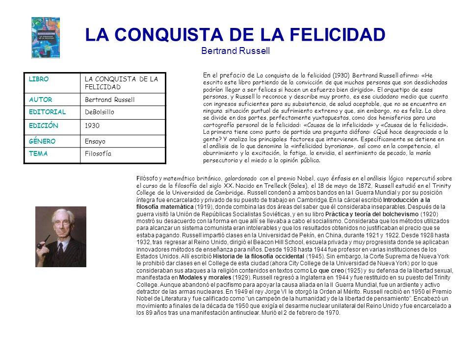 LA CONQUISTA DE LA FELICIDAD Bertrand Russell LIBROLA CONQUISTA DE LA FELICIDAD AUTORBertrand Russell EDITORIALDeBolsillo EDICIÓN1930 GÉNEROEnsayo TEM